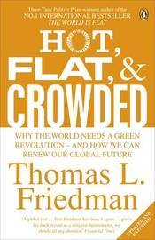 Hot, Flat, and Crowded: Why The World Needs A Green Revolution - and How We Can Renew Our Global Future by Thomas L Friedman