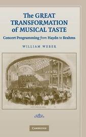 The Great Transformation of Musical Taste by William Weber