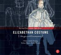 Elizabethan Costume Design and Construction by Helen Q Huang