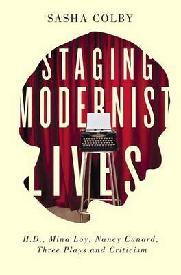 Staging Modernist Lives by Sasha Colby