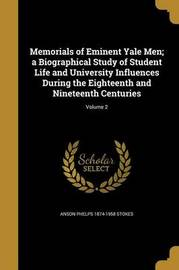 Memorials of Eminent Yale Men; A Biographical Study of Student Life and University Influences During the Eighteenth and Nineteenth Centuries; Volume 2 by Anson Phelps 1874-1958 Stokes image