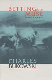 Betting on the Muse by Charles Bukowski image
