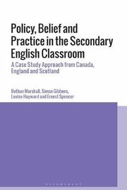Policy, Belief and Practice in the Secondary English Classroom by Bethan Marshall