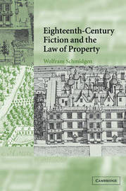 Eighteenth-Century Fiction and the Law of Property by Wolfram Schmidgen