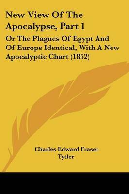 New View Of The Apocalypse, Part 1: Or The Plagues Of Egypt And Of Europe Identical, With A New Apocalyptic Chart (1852) by Charles Edward Fraser Tytler image