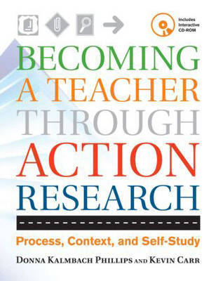 Becoming a Teacher Through Action Research by Donna Kay Philips