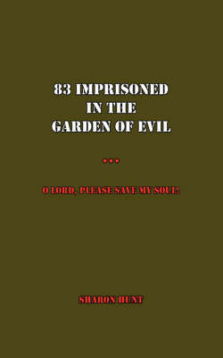 83 Imprisoned In The Garden of Evil: O Lord, Please Save My Soul! by Sharon Hunt