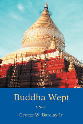 Buddha Wept by George W Barclay