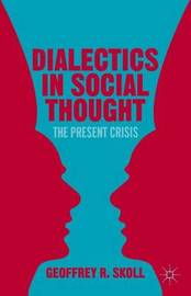 Dialectics in Social Thought by Geoffrey R. Skoll