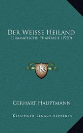 Der Weisse Heiland: Dramatische Phantasie (1920) by Gerhart Hauptmann