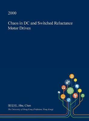Chaos in DC and Switched Reluctance Motor Drives by Jihe Chen