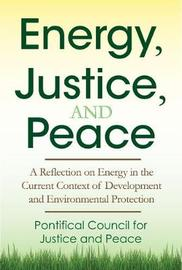 Energy, Justice, and Peace by Pontifical Congregation for Justice and Peace
