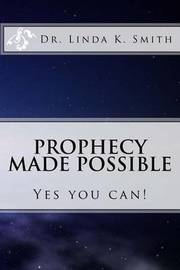 Prophecy Made Possible by Dr Linda Kay Smith