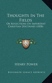 Thoughts in the Fields: Or Reflections on Important Christian Doctrines (1858) by Henry Power image