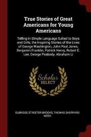 True Stories of Great Americans for Young Americans by Elbridge Streeter Brooks image