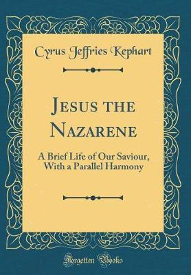 Jesus the Nazarene by Cyrus Jeffries Kephart