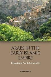 Arabs in the Early Islamic Empire by Brian Ulrich