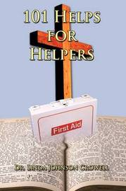 101 Helps for Helpers by Linda Johnson Crowell