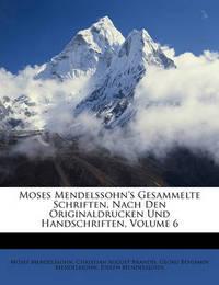 Moses Mendelssohn's Gesammelte Schriften, Nach Den Originaldrucken Und Handschriften, Volume 6 by Georg Benjamin Mendelssohn