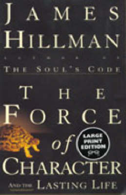 The Force of Character and the Lasting Life by James Hillman