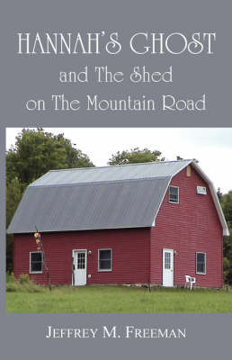 Hannah's Ghost and the Shed on the Mountain Road by Jeffrey M Freeman