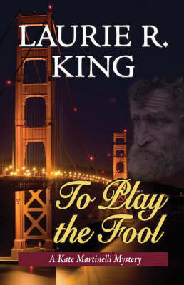 To Play the Fool: A Kate Martinelli Mystery by Laurie R King