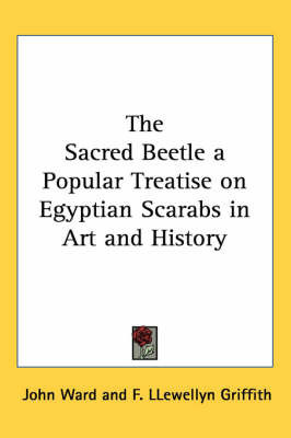 The Sacred Beetle a Popular Treatise on Egyptian Scarabs in Art and History by John Ward