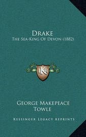 Drake: The Sea-King of Devon (1882) by George Makepeace Towle