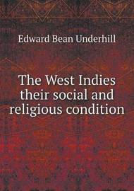 The West Indies Their Social and Religious Condition by Edward Bean Underhill
