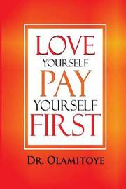 Love Yourself Pay Yourself First by Dr. Abib Olamitoye