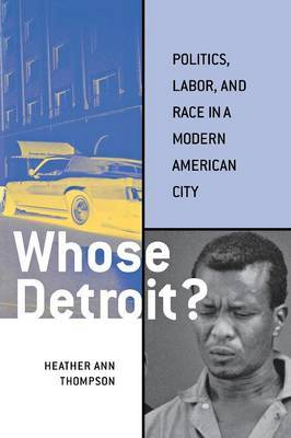 Whose Detroit? by Heather Ann Thompson