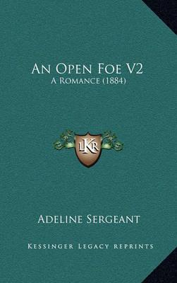 An Open Foe V2: A Romance (1884) by Adeline Sergeant