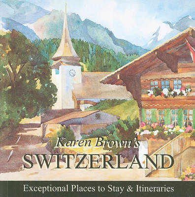 Karen Brown's Switzerland: Exceptional Places to Stay and Itineraries: 2010 by Clare Brown image