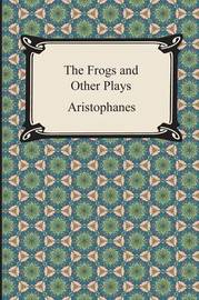 The Frogs and Other Plays by Aristophanes