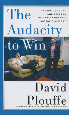 The Audacity to Win: The Inside Story and Lessons of Barack Obama's Historic Victory by David Plouffe image