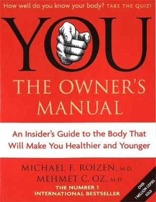 You - The Owner's Manual: An Insider's Guide to the Body That Will Make You Healthier and Younger by Michael F Roizen