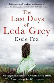 The Last Days of Leda Grey by Essie Fox