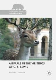 Animals in the Writings of C. S. Lewis by Michael J. Gilmour