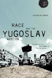 Race and the Yugoslav Region by Catherine Baker