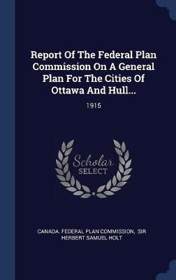 Report of the Federal Plan Commission on a General Plan for the Cities of Ottawa and Hull...