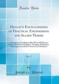 Henley's Encyclopaedia of Practical Engineering and Allied Trades, Vol. 7 by Joseph G. Horner image