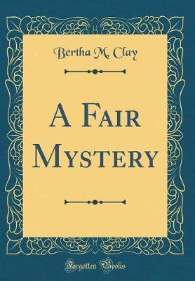 A Fair Mystery (Classic Reprint) by Bertha M Clay