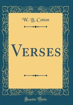 Verses (Classic Reprint) by W B Cotton