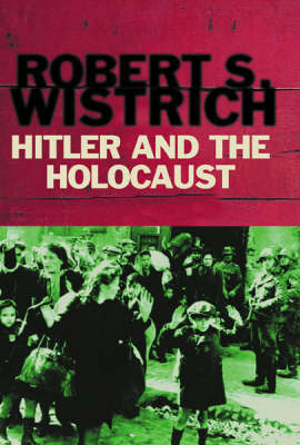 Hitler and the Holocaust by Robert S Wistrich