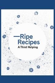 Ripe Recipes A Third Helping by Angela Redfern
