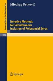 Iterative Methods for Simultaneous Inclusion of Polynomial Zeros by Miodrag S. Petkovic