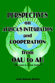 Perspectives on Africa's Integration and Cooperation from OAU to AU? by Joram, Mukama Biswaro