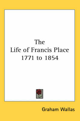 The Life of Francis Place 1771 to 1854 by Graham Wallas image