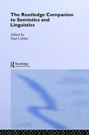 The Routledge Companion to Semiotics and Linguistics by Paul Cobley