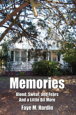 Memories Blood, Sweat, and Fears And a Little Bit More by Faye M. Hardin